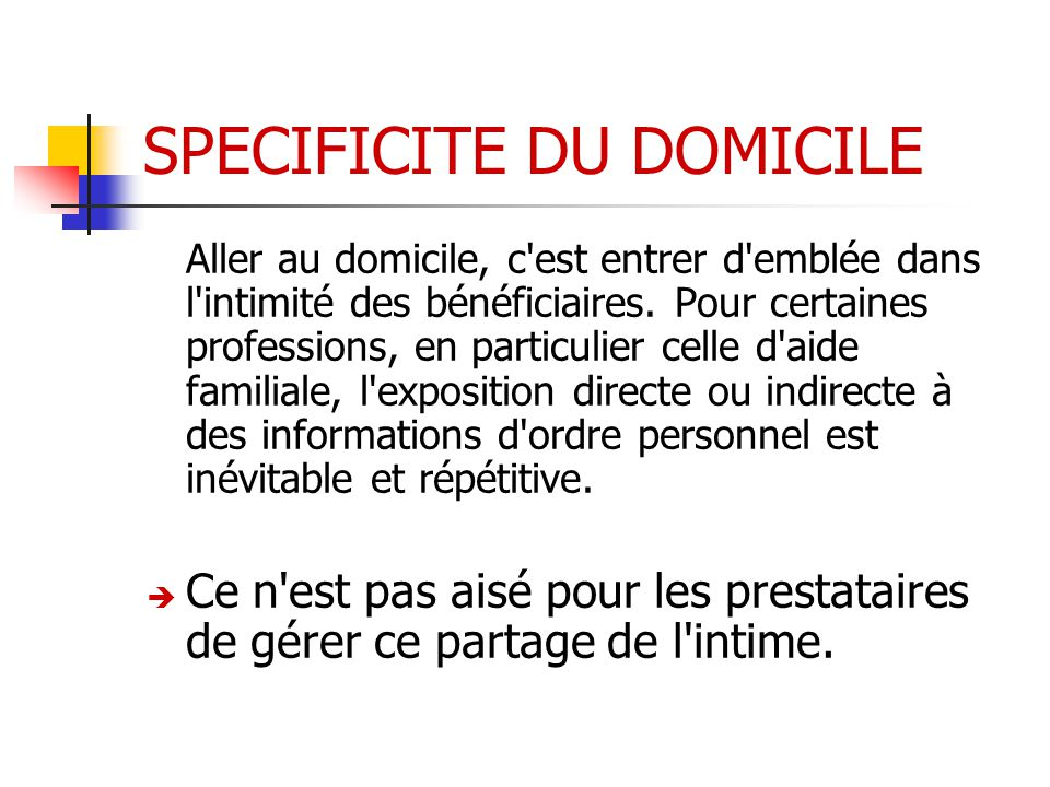 SPECIFICITE DU DOMICILE