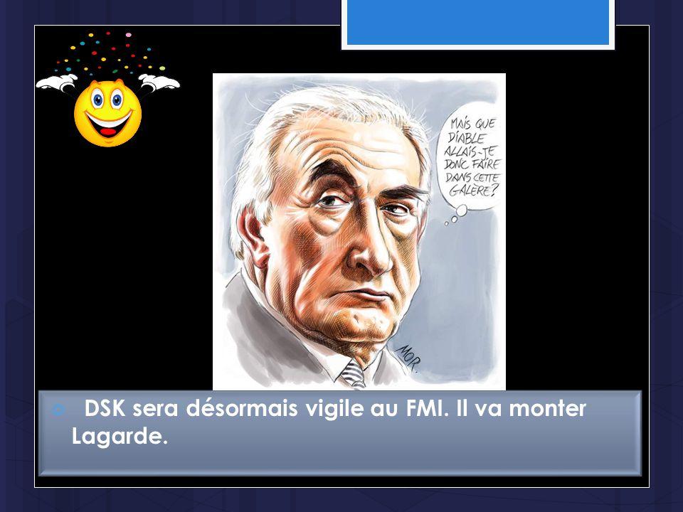 DSK sera désormais vigile au FMI. Il va monter Lagarde.