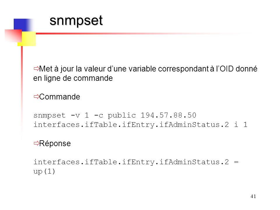 snmpset Met à jour la valeur d'une variable correspondant à l'OID donné en ligne de commande. Commande.