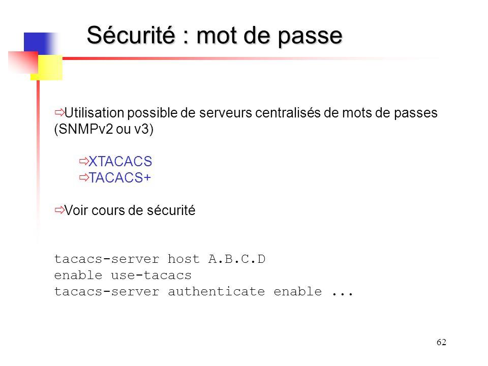 Sécurité : mot de passe Utilisation possible de serveurs centralisés de mots de passes (SNMPv2 ou v3)