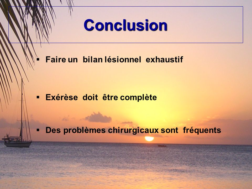 Conclusion Faire un bilan lésionnel exhaustif