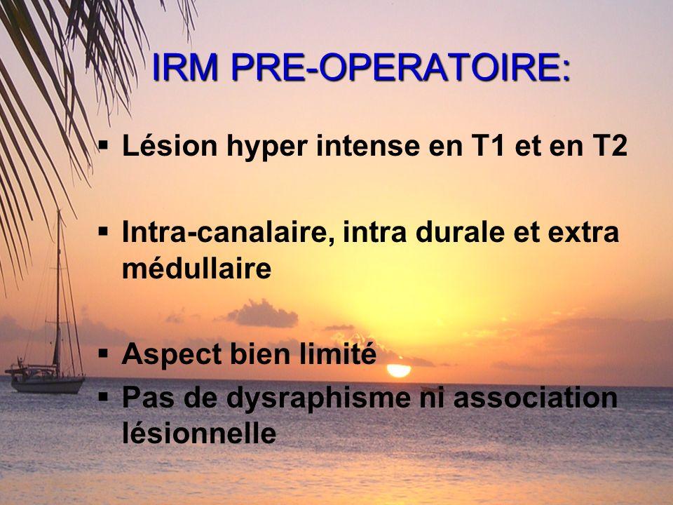 IRM PRE-OPERATOIRE: Lésion hyper intense en T1 et en T2
