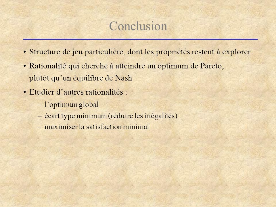 Conclusion Structure de jeu particulière, dont les propriétés restent à explorer.