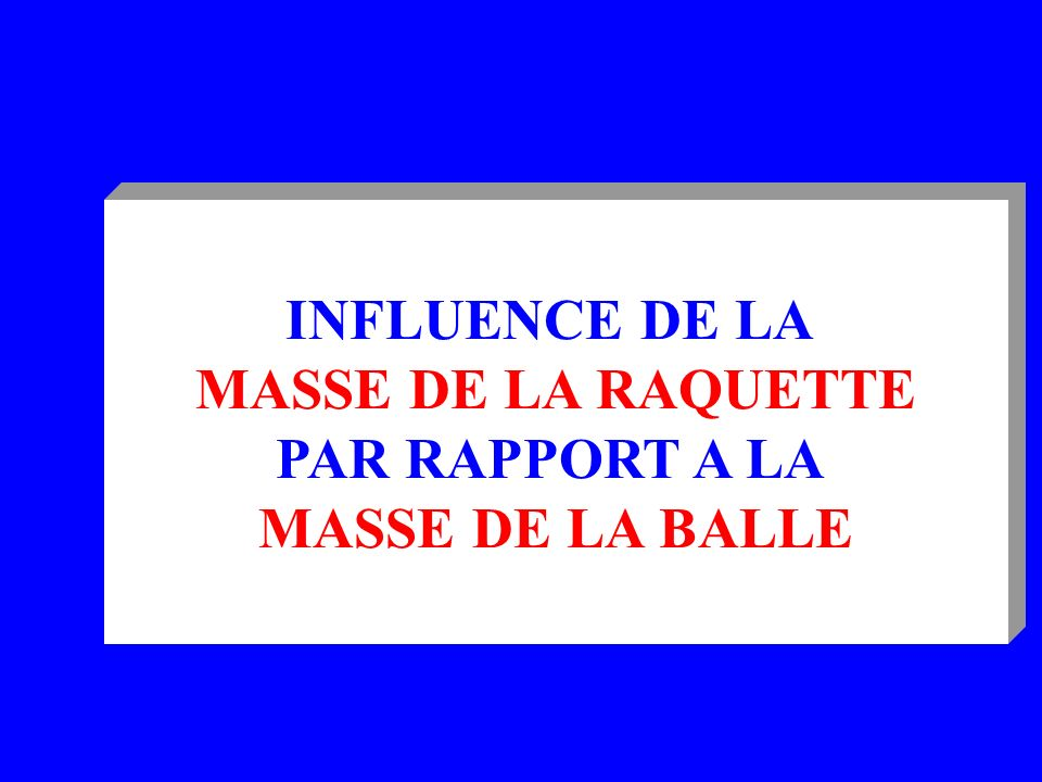 INFLUENCE DE LA MASSE DE LA RAQUETTE PAR RAPPORT A LA MASSE DE LA BALLE