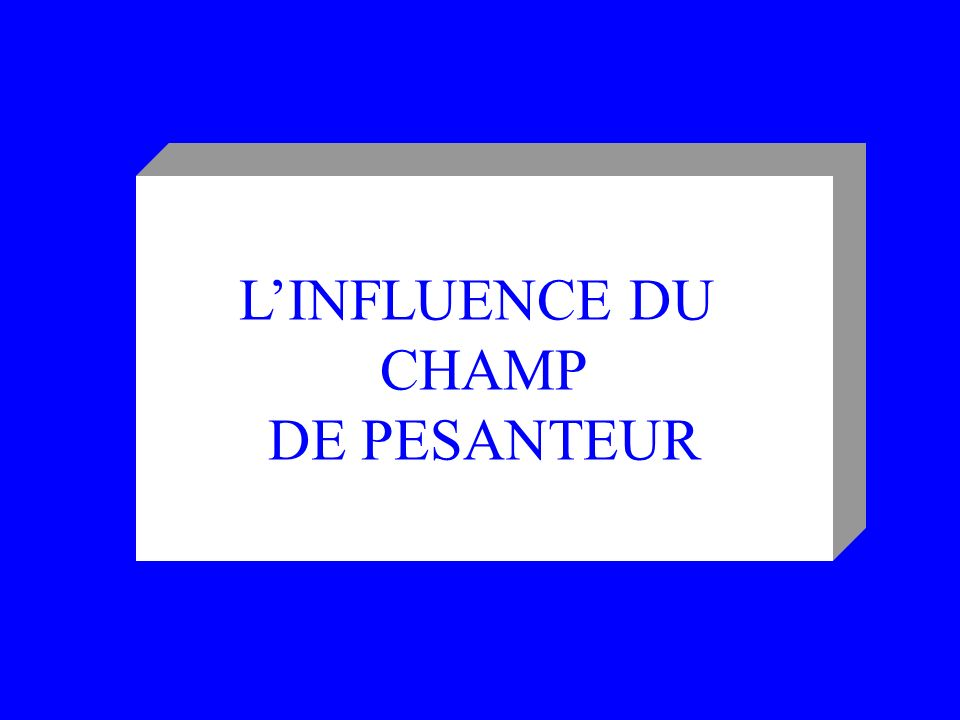 L'INFLUENCE DU CHAMP DE PESANTEUR