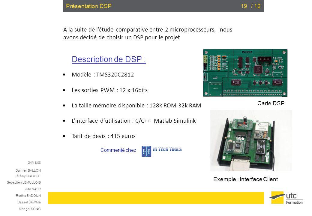 Présentation DSP A la suite de l'étude comparative entre 2 microprocesseurs, nous avons décidé de choisir un DSP pour le projet.
