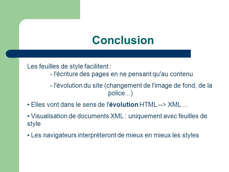 Conclusion Les feuilles de style facilitent : - l écriture des pages en ne pensant qu au contenu.