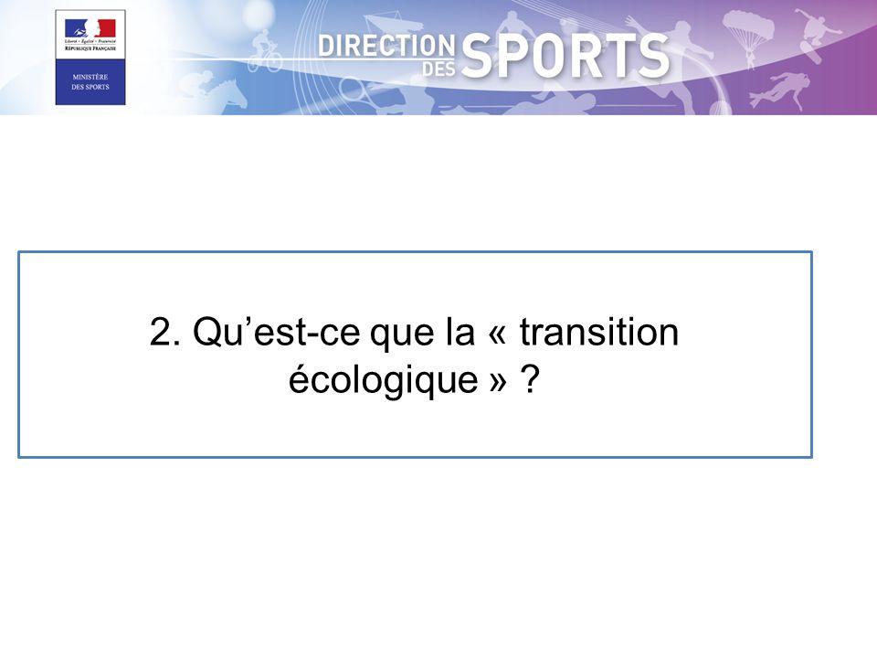 2. Qu'est-ce que la « transition écologique »