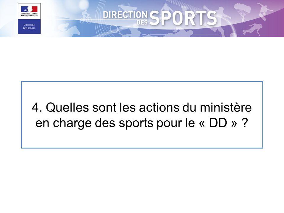 4. Quelles sont les actions du ministère en charge des sports pour le « DD »