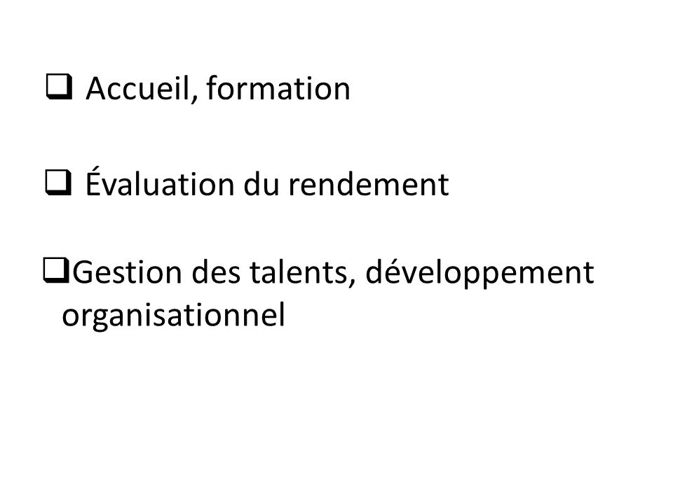 Accueil, formation Évaluation du rendement Gestion des talents, développement organisationnel