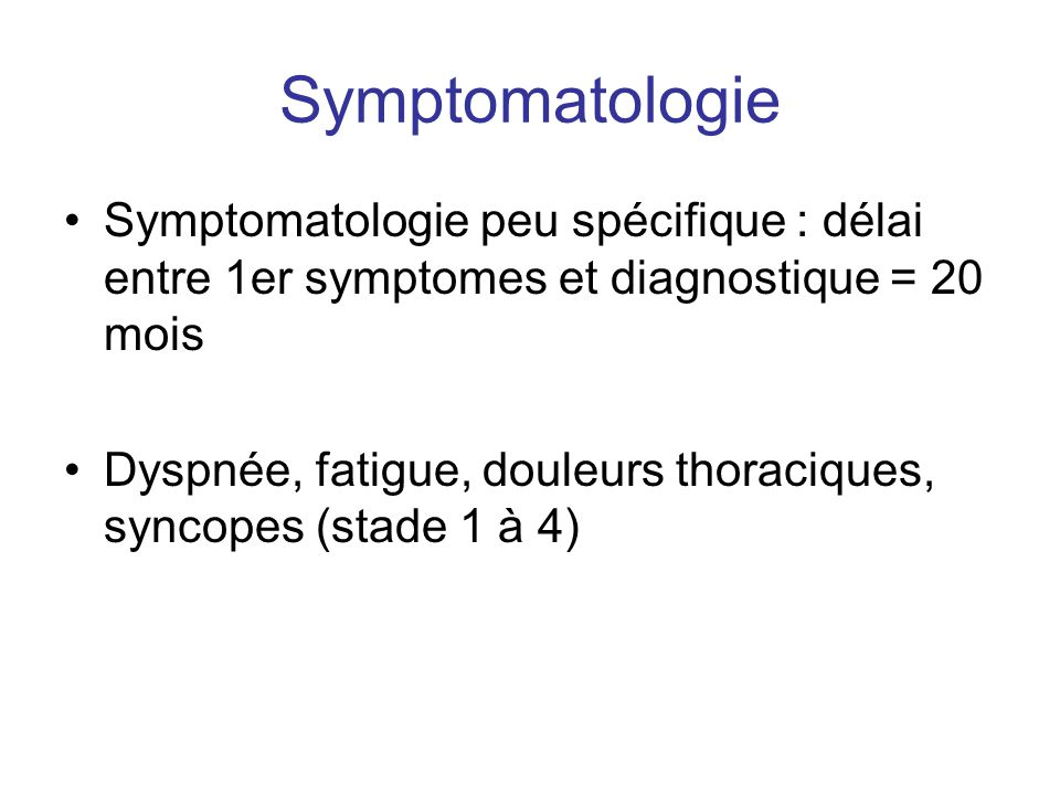 Symptomatologie Symptomatologie peu spécifique : délai entre 1er symptomes et diagnostique = 20 mois.