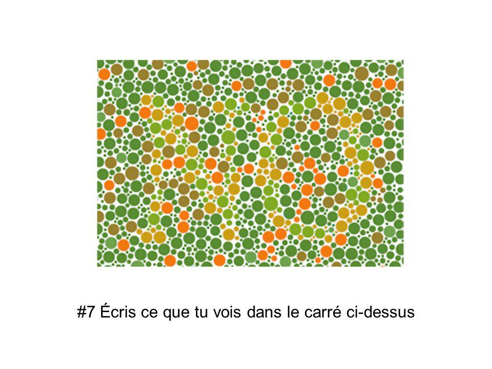 #7 Écris ce que tu vois dans le carré ci-dessus