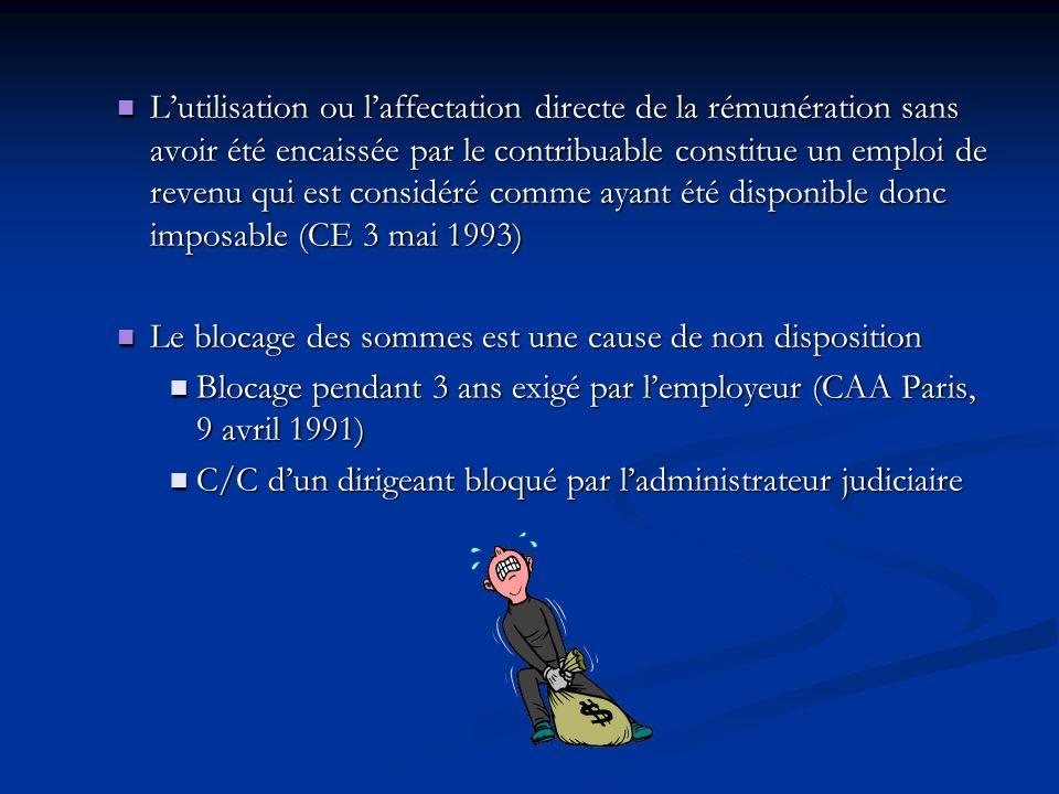 L'utilisation ou l'affectation directe de la rémunération sans avoir été encaissée par le contribuable constitue un emploi de revenu qui est considéré comme ayant été disponible donc imposable (CE 3 mai 1993)