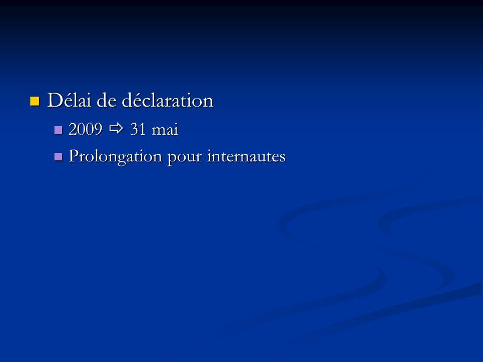 Délai de déclaration 2009  31 mai Prolongation pour internautes