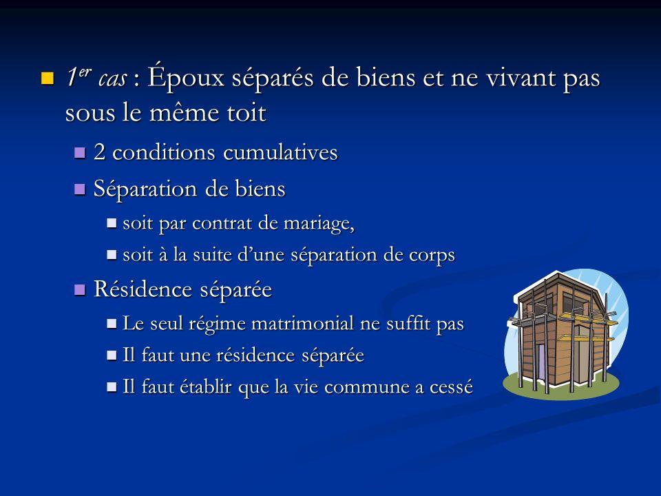 1er cas : Époux séparés de biens et ne vivant pas sous le même toit