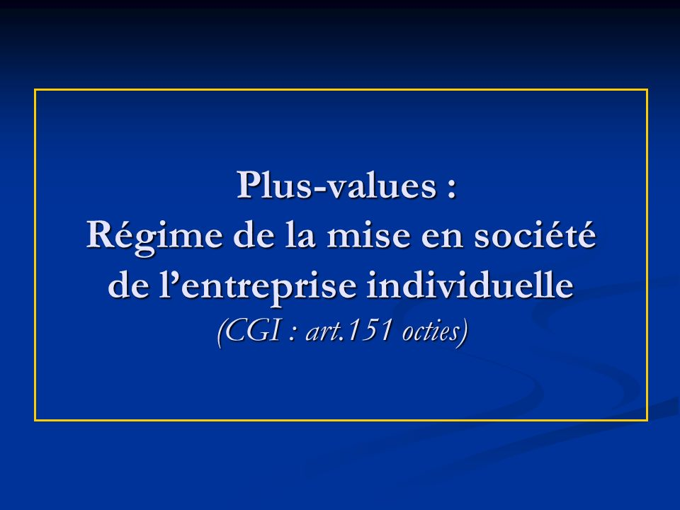 Plus-values : Régime de la mise en société de l'entreprise individuelle (CGI : art.151 octies)