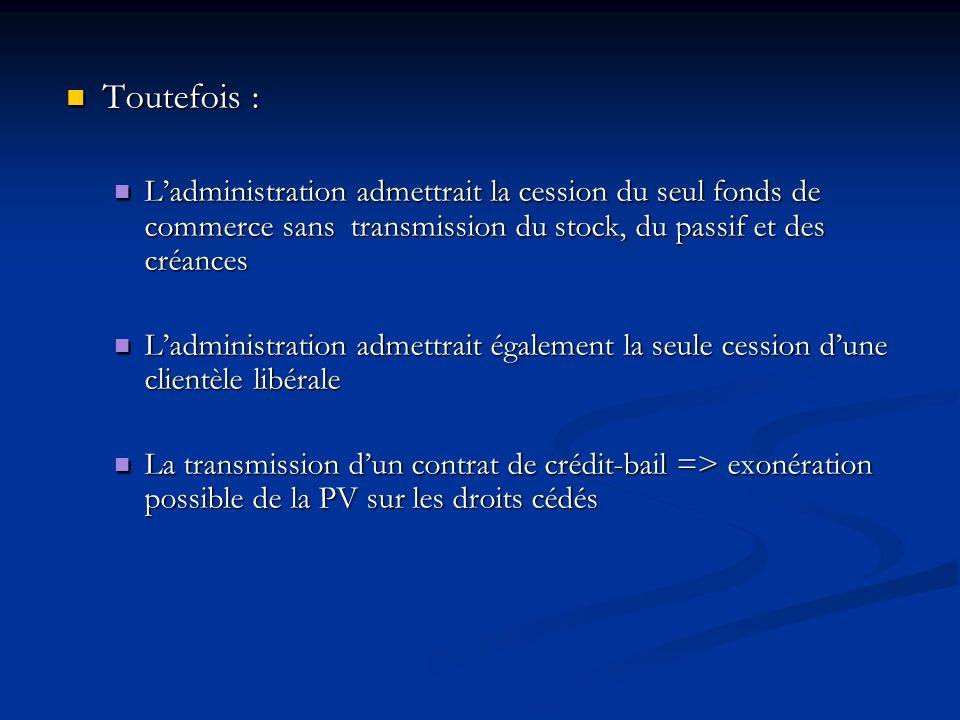 Toutefois :L'administration admettrait la cession du seul fonds de commerce sans transmission du stock, du passif et des créances.