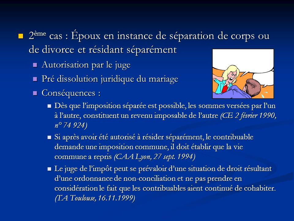 2ème cas : Époux en instance de séparation de corps ou de divorce et résidant séparément
