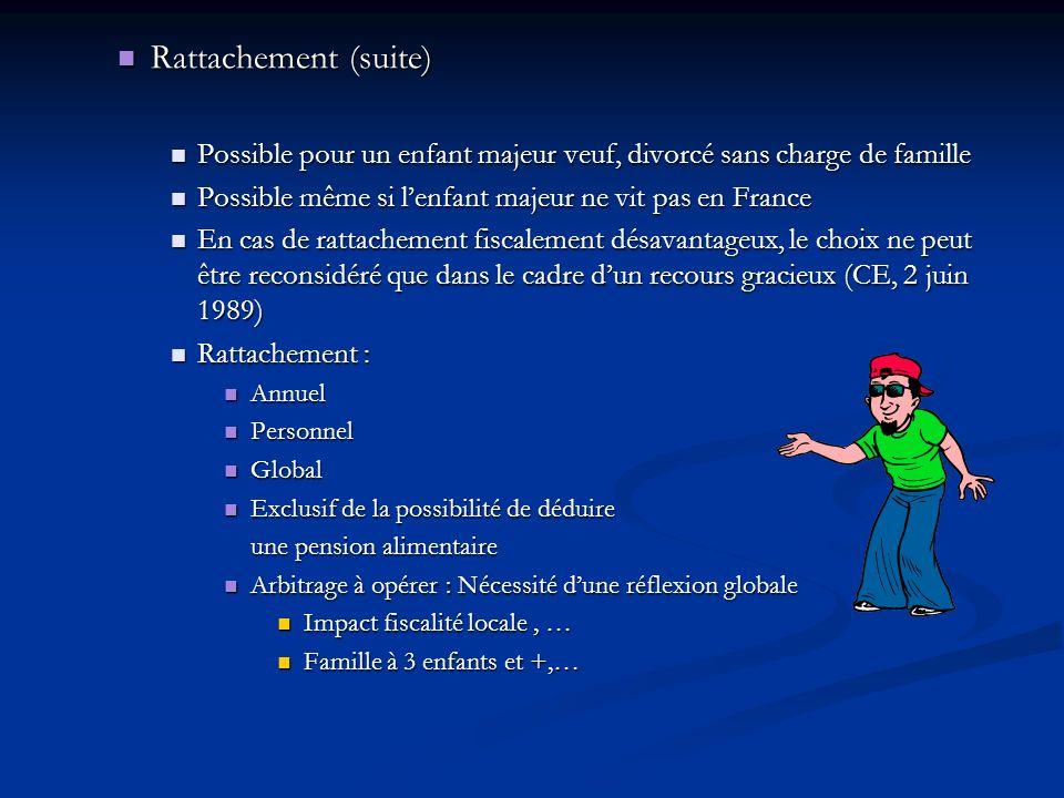 Rattachement (suite)Possible pour un enfant majeur veuf, divorcé sans charge de famille. Possible même si l'enfant majeur ne vit pas en France.