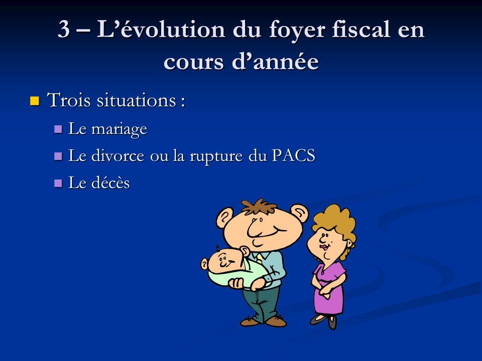 3 – L'évolution du foyer fiscal en cours d'année
