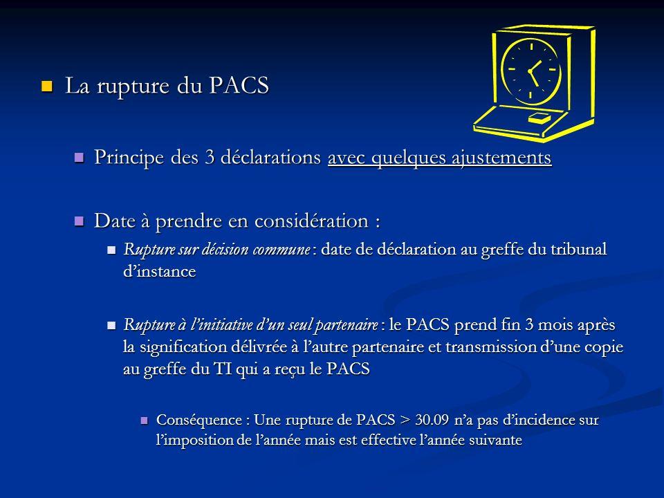 La rupture du PACS Principe des 3 déclarations avec quelques ajustements. Date à prendre en considération :