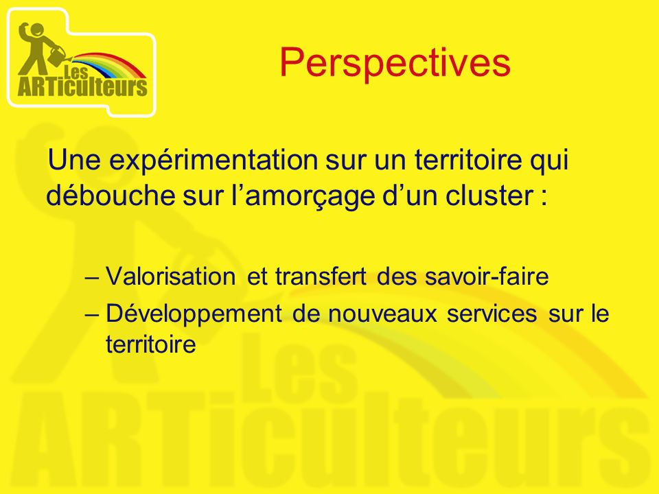 Perspectives Une expérimentation sur un territoire qui débouche sur l'amorçage d'un cluster : Valorisation et transfert des savoir-faire.