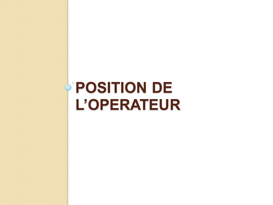 position De l'OPERATEUR
