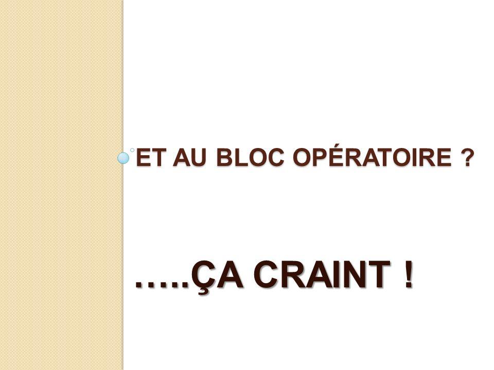 ET AU BLOC Opératoire …..ÇA CRAINT !