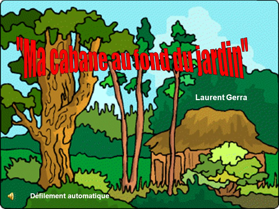 Ma cabane au fond du jardin ppt video online t l charger - Laurent gerra cabane au fond du jardin ...