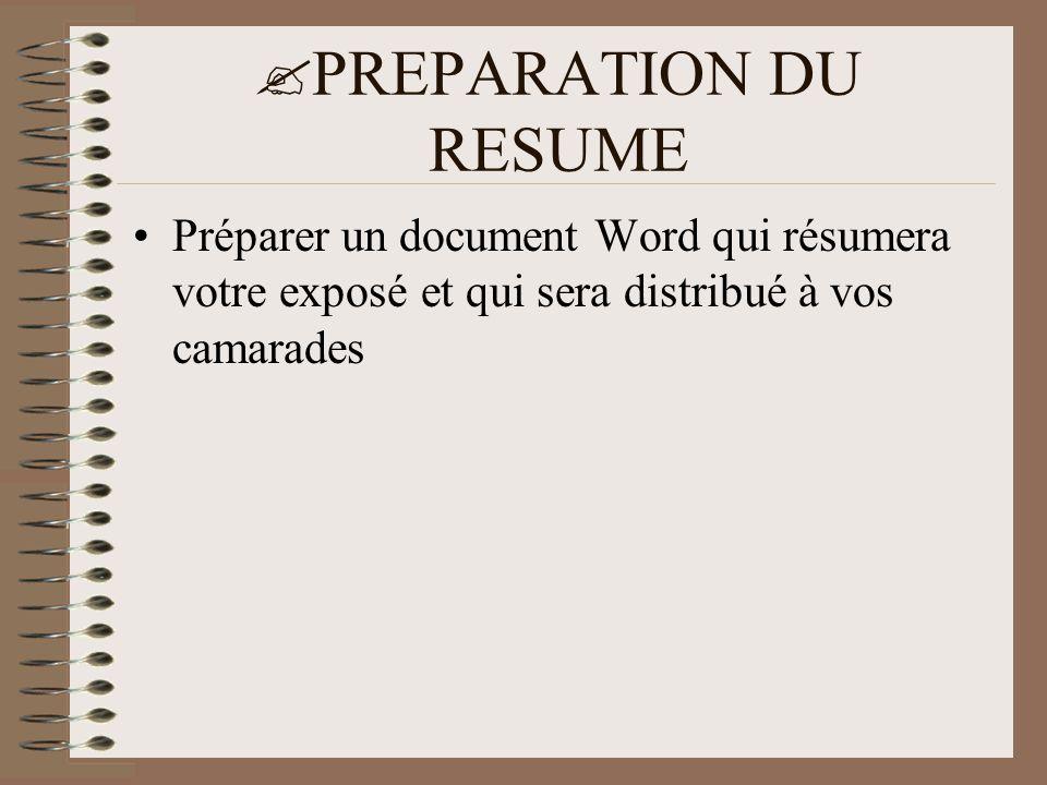 PREPARATION DU RESUME Préparer un document Word qui résumera votre exposé et qui sera distribué à vos camarades.