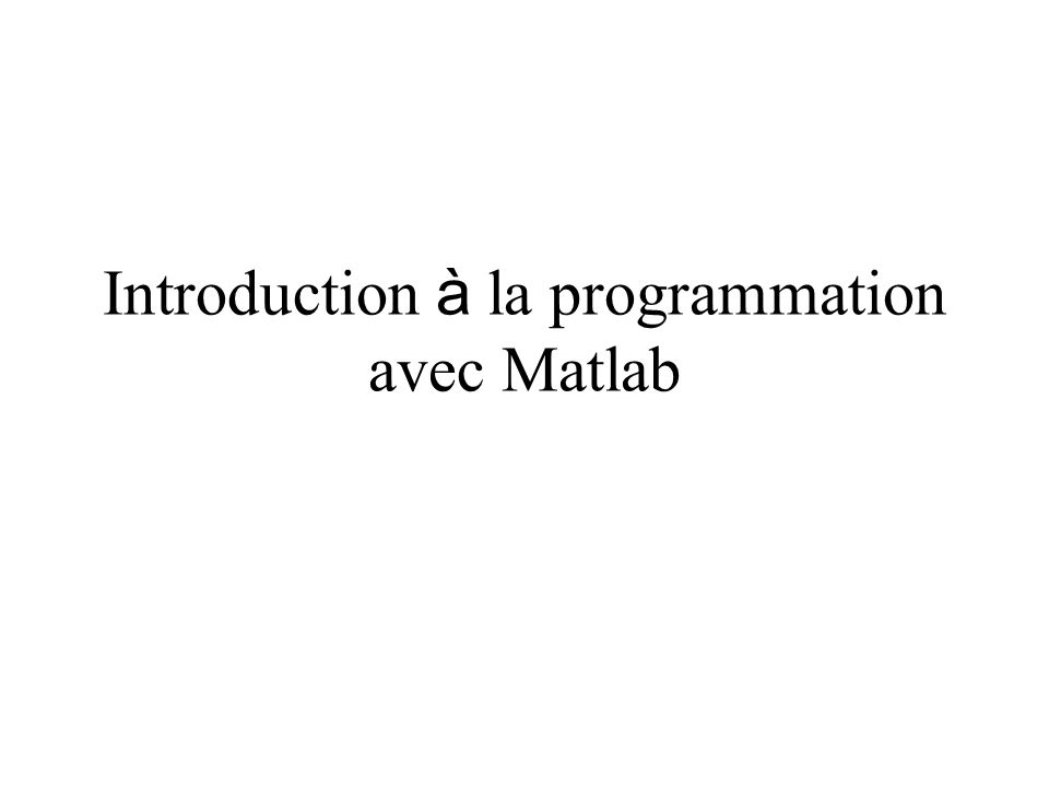 Introduction à la programmation avec Matlab