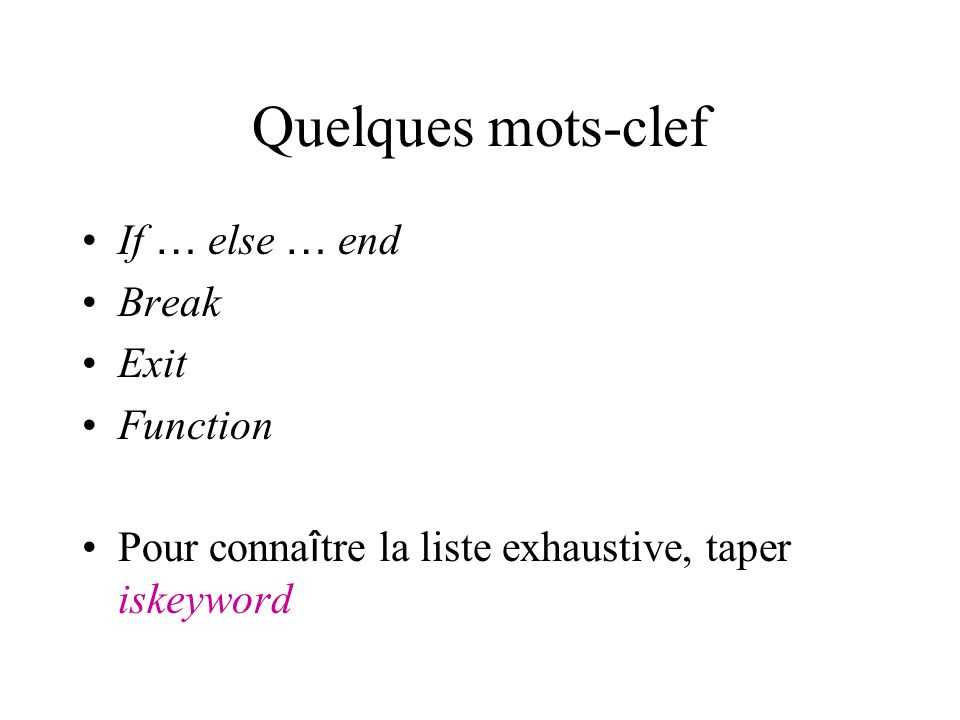 Quelques mots-clef If … else … end Break Exit Function
