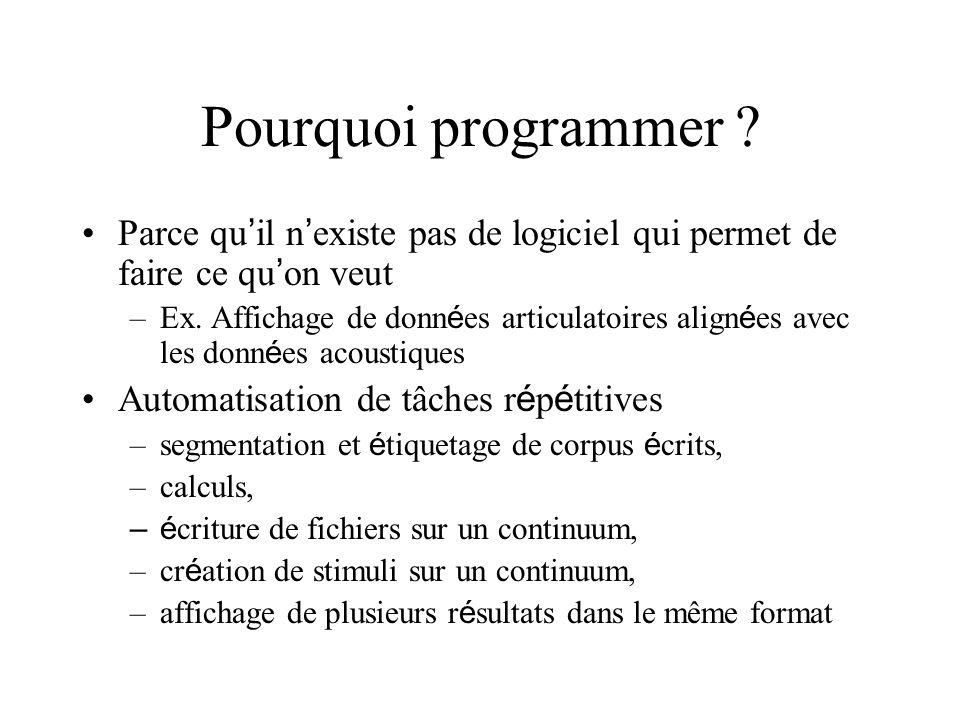 Pourquoi programmer Parce qu'il n'existe pas de logiciel qui permet de faire ce qu'on veut.