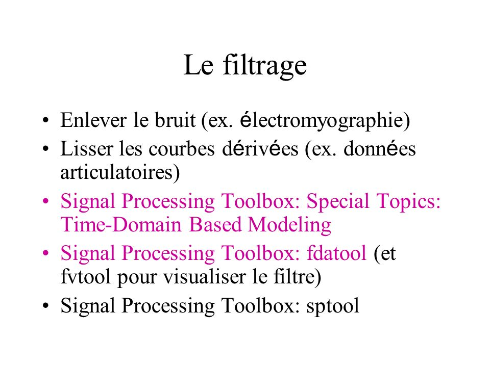 Le filtrage Enlever le bruit (ex. électromyographie)
