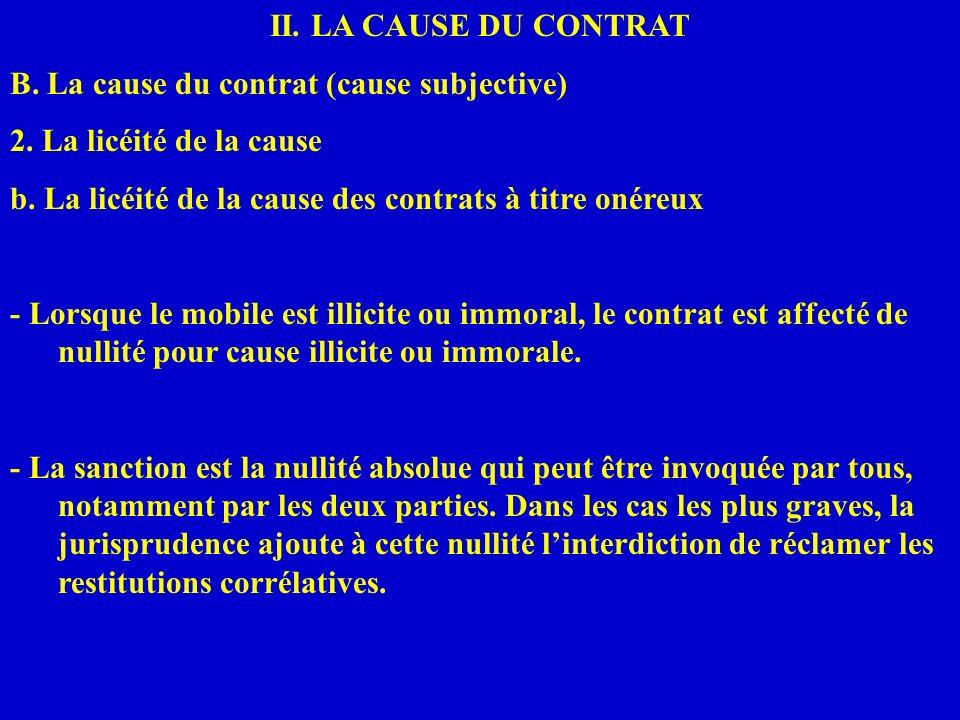 II. LA CAUSE DU CONTRAT B. La cause du contrat (cause subjective) 2. La licéité de la cause. b. La licéité de la cause des contrats à titre onéreux.