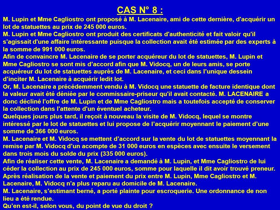 CAS N° 8 :M. Lupin et Mme Cagliostro ont proposé à M. Lacenaire, ami de cette dernière, d acquérir un lot de statuettes au prix de 245 000 euros.