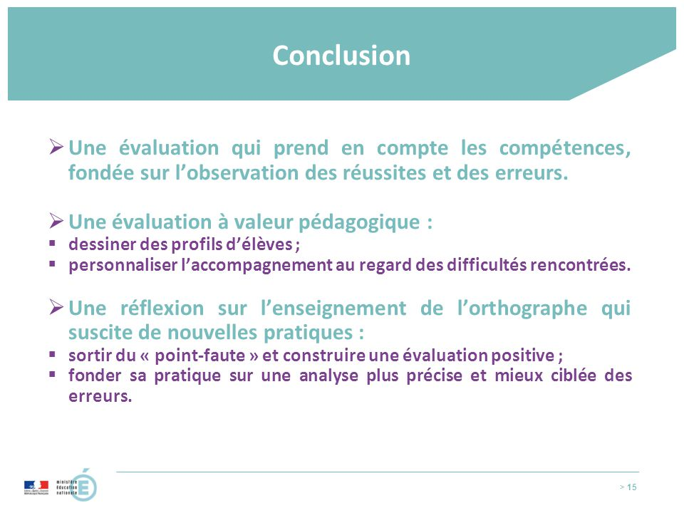 Conclusion Une évaluation qui prend en compte les compétences, fondée sur l'observation des réussites et des erreurs.