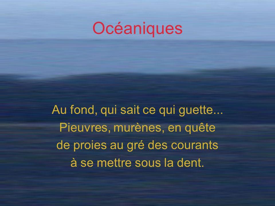 Océaniques Au fond, qui sait ce qui guette...