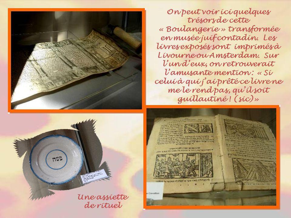 On peut voir ici quelques trésors de cette « Boulangerie » transformée en musée juif contadin. Les livres exposés sont imprimés à Livourne ou Amsterdam. Sur l'un d'eux, on retrouverait l'amusante mention : « Si celui à qui j'ai prêté ce livre ne me le rend pas, qu'il soit guillautiné ! (sic)»