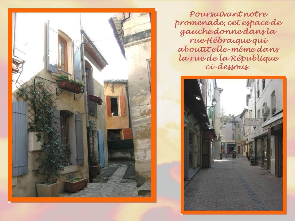 Poursuivant notre promenade, cet espace de gauche donne dans la rue Hébraïque qui aboutit elle-même dans la rue de la République ci-dessous.