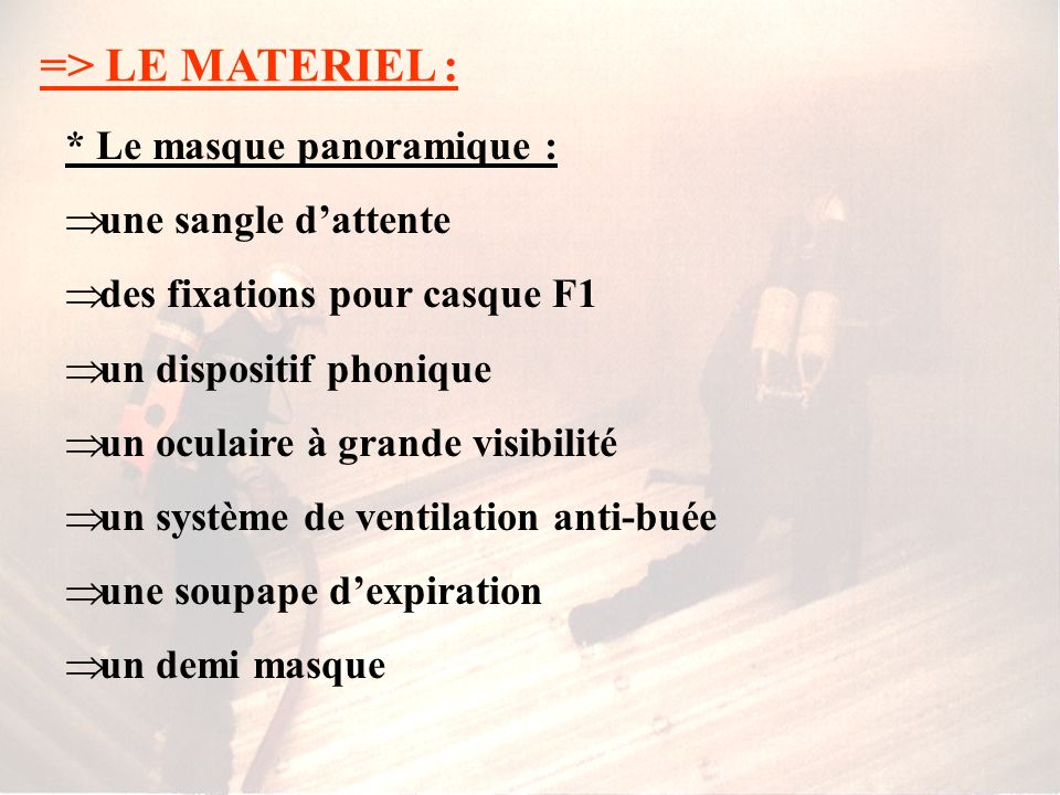 => LE MATERIEL : * Le masque panoramique : une sangle d'attente