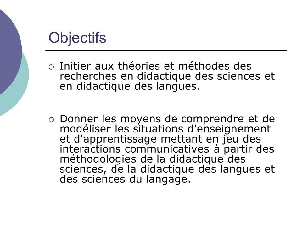 Objectifs Initier aux théories et méthodes des recherches en didactique des sciences et en didactique des langues.