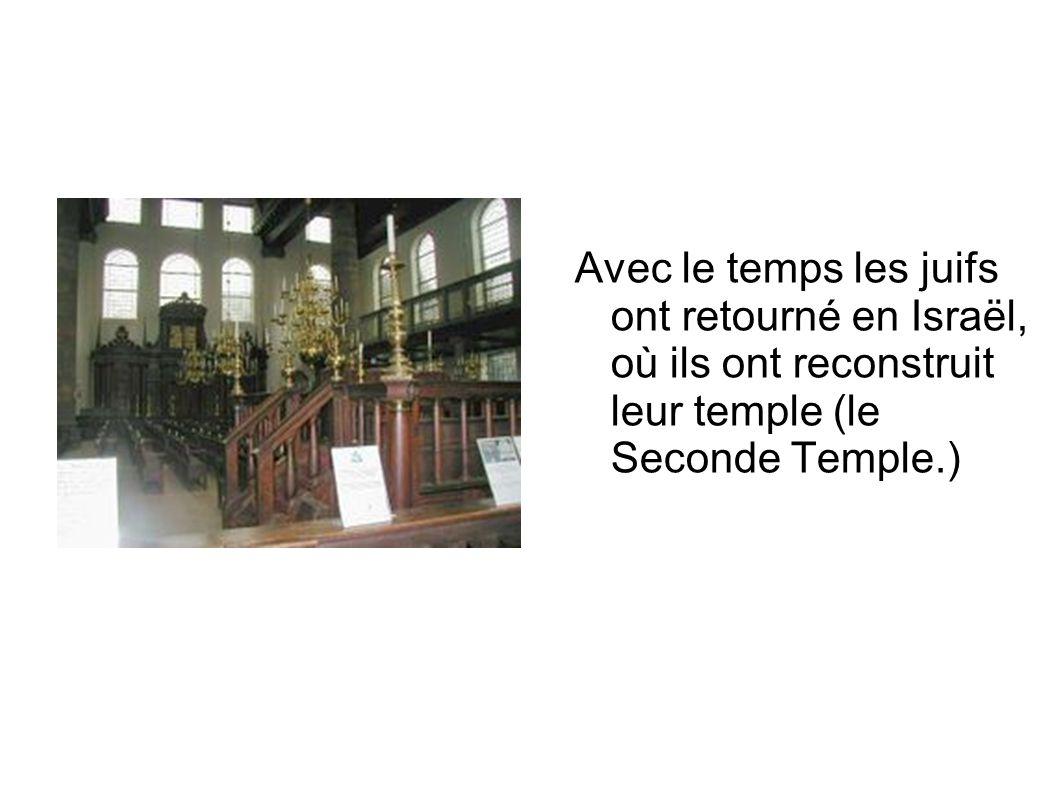 Avec le temps les juifs ont retourné en Israël, où ils ont reconstruit leur temple (le Seconde Temple.)