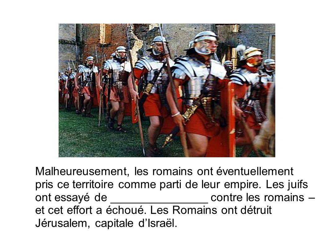 Malheureusement, les romains ont éventuellement pris ce territoire comme parti de leur empire.