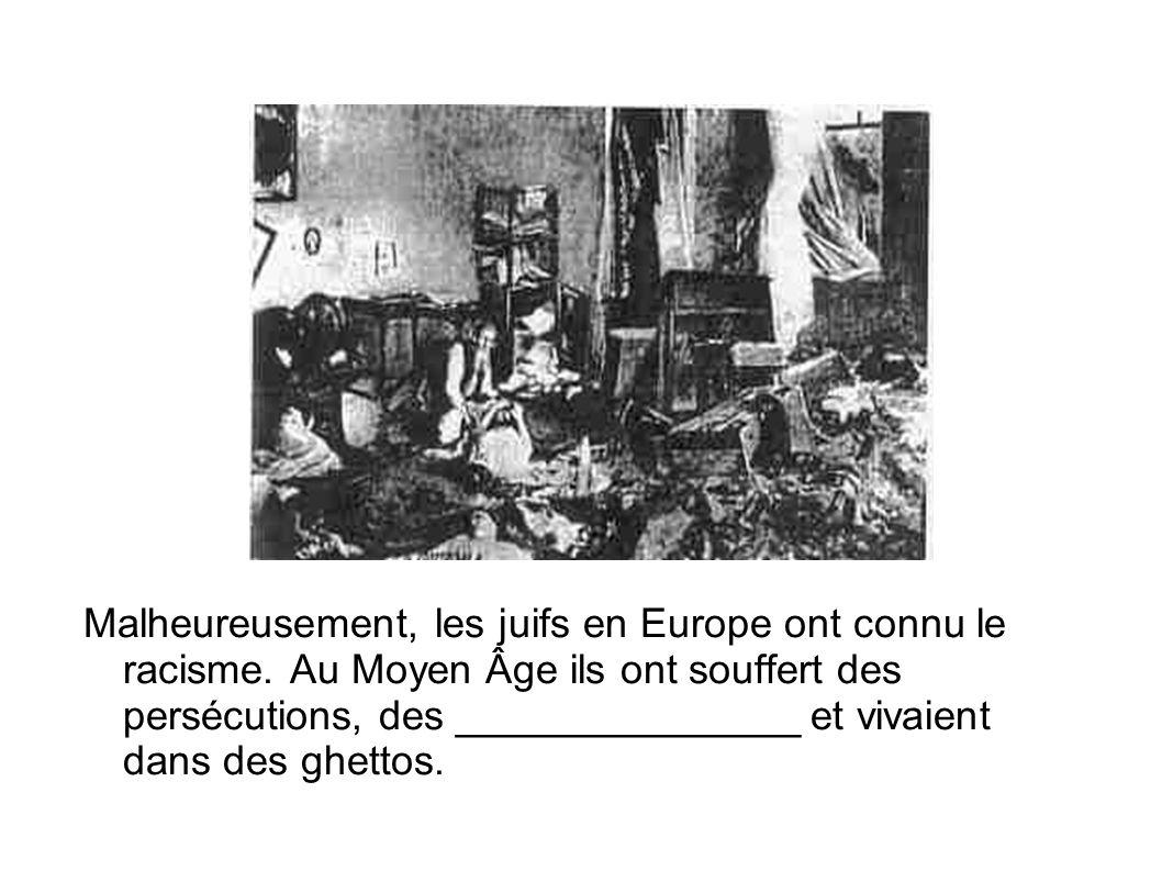 Malheureusement, les juifs en Europe ont connu le racisme