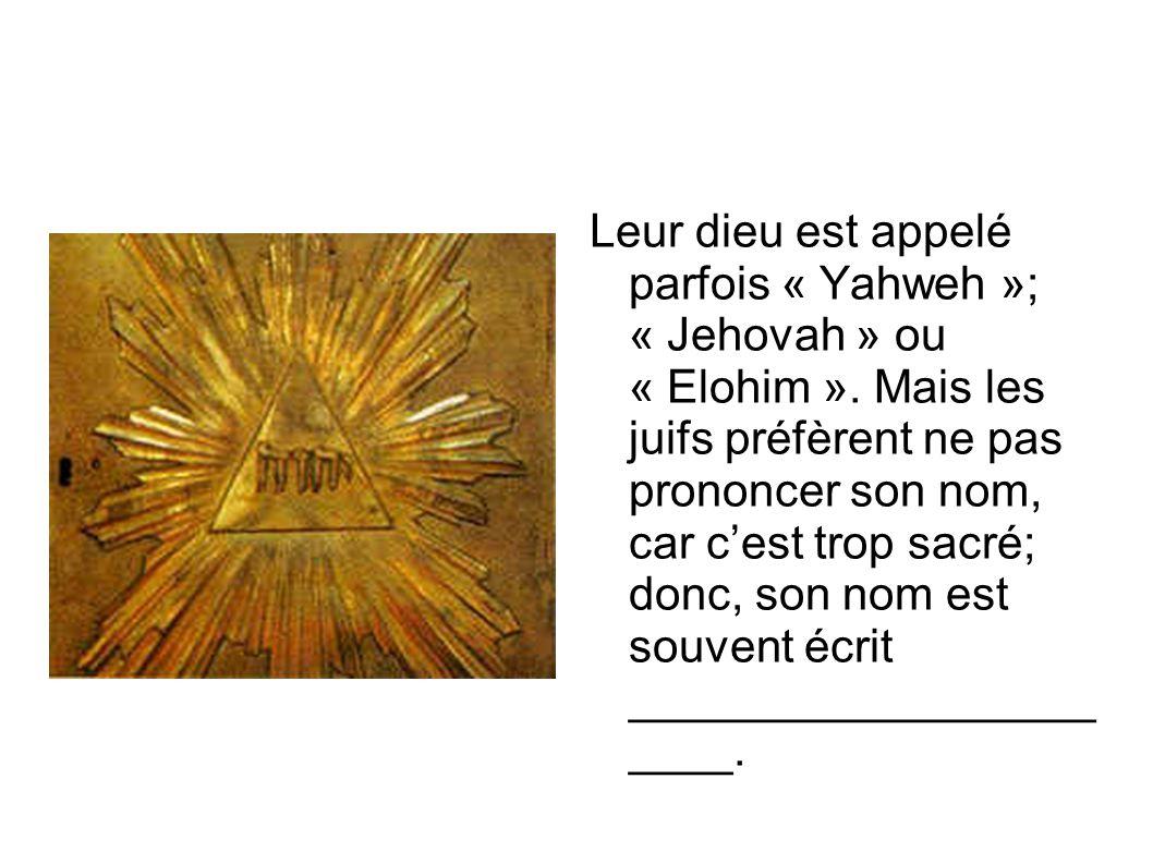 Leur dieu est appelé parfois « Yahweh »; « Jehovah » ou « Elohim »