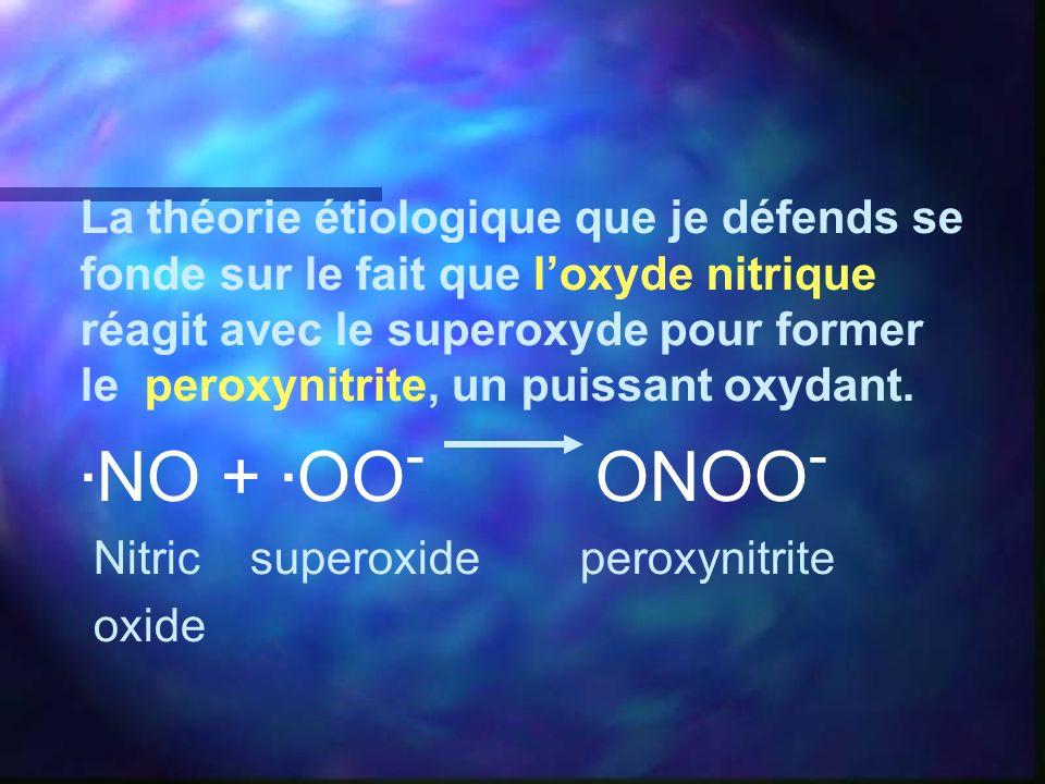 La théorie étiologique que je défends se fonde sur le fait que l'oxyde nitrique réagit avec le superoxyde pour former le peroxynitrite, un puissant oxydant.