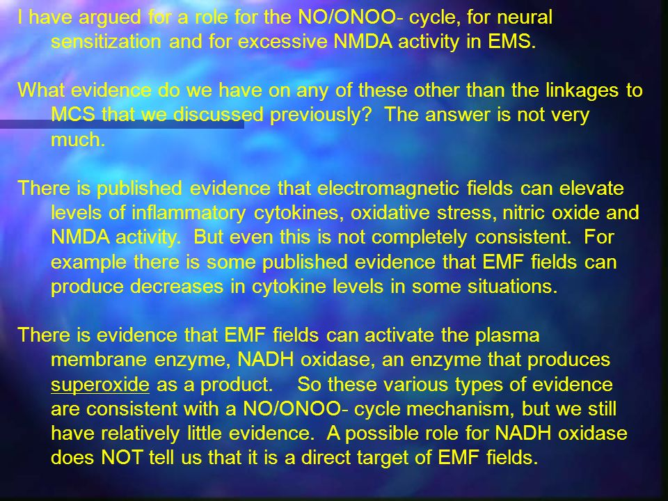 I have argued for a role for the NO/ONOO- cycle, for neural sensitization and for excessive NMDA activity in EMS.