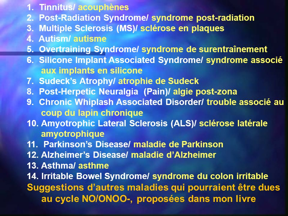 1. Tinnitus/ acouphènes2. Post-Radiation Syndrome/ syndrome post-radiation. 3. Multiple Sclerosis (MS)/ sclérose en plaques.
