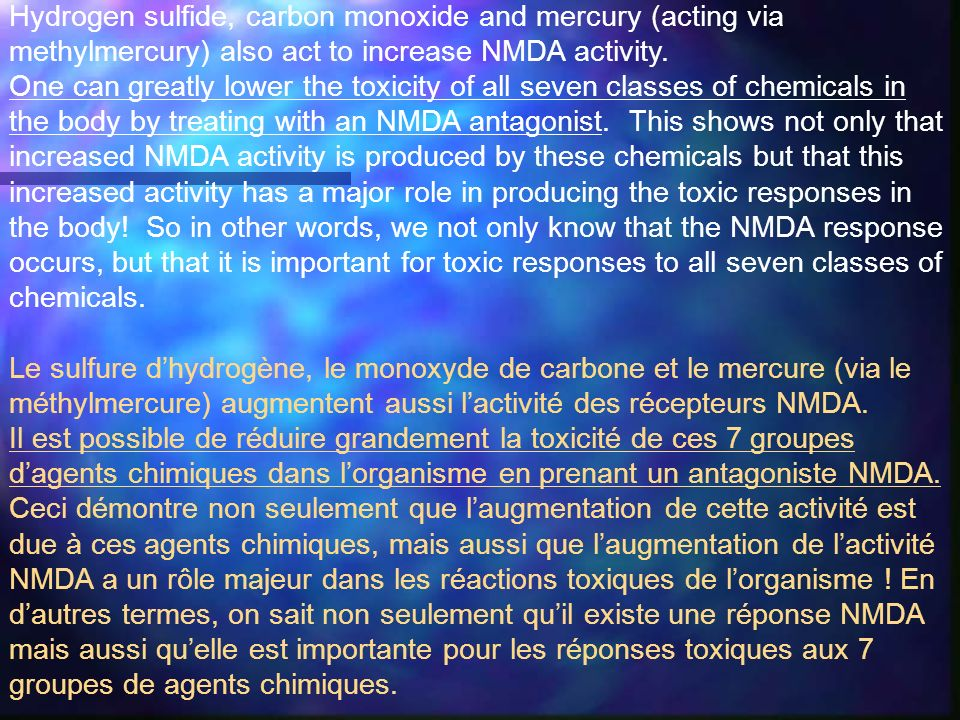 Hydrogen sulfide, carbon monoxide and mercury (acting via methylmercury) also act to increase NMDA activity.